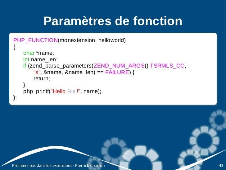 Paramètres de fonctionPHP_FUNCTION(monextension_helloworld) PHP_FUNCTION(monextension_helloworld){{    char *name;     cha...