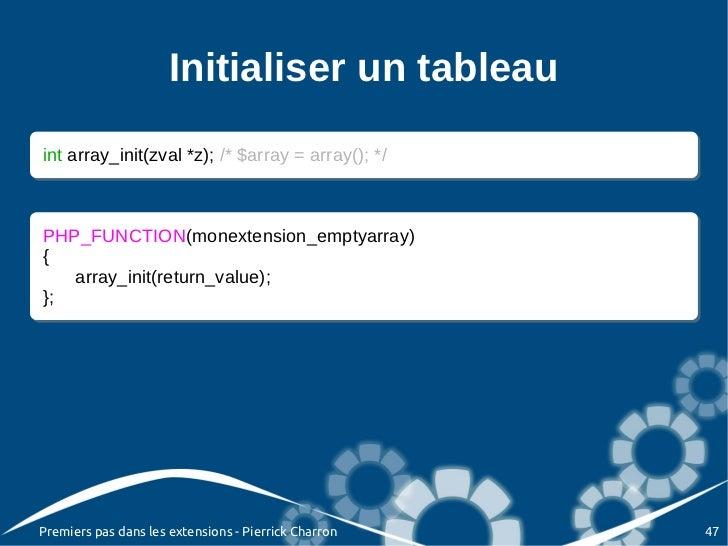 Initialiser un tableauint array_init(zval *z); /* $array = array(); */ int array_init(zval *z); /* $array = array(); */PHP...
