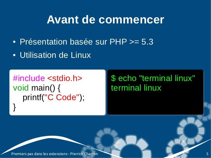 Avant de commencer●   Présentation basée sur PHP >= 5.3●   Utilisation de Linux #include <stdio.h>                        ...
