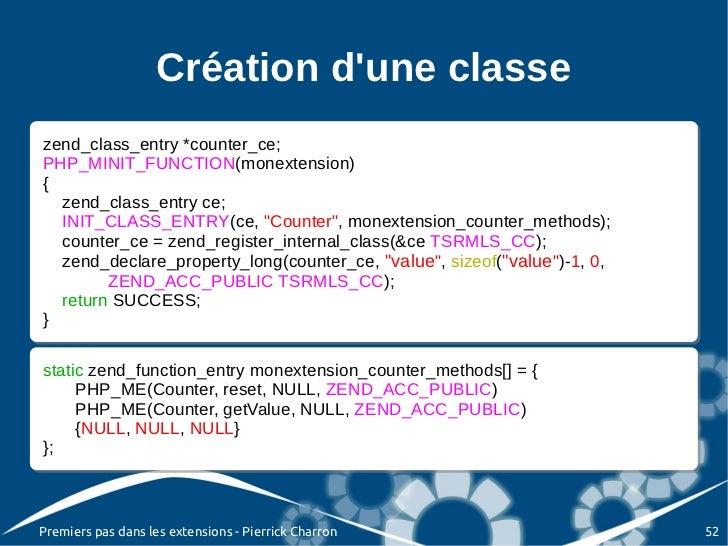 Création dune classezend_class_entry *counter_ce; zend_class_entry *counter_ce;PHP_MINIT_FUNCTION(monextension) PHP_MINIT_...