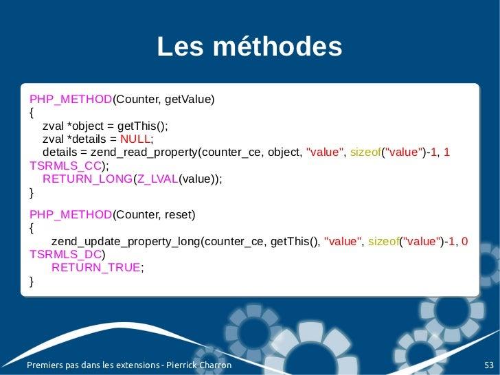Les méthodesPHP_METHOD(Counter, getValue) PHP_METHOD(Counter, getValue){{   zval *object = getThis();   zval *object = get...