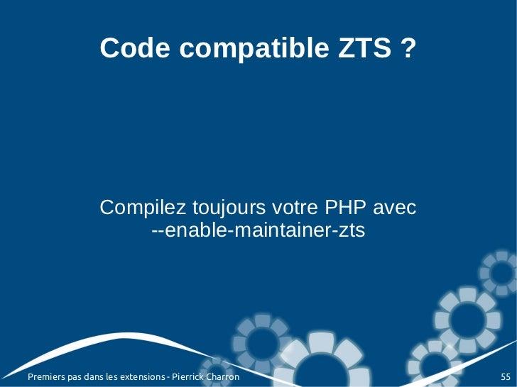 Code compatible ZTS ?                 Compilez toujours votre PHP avec                     --enable-maintainer-ztsPremiers...
