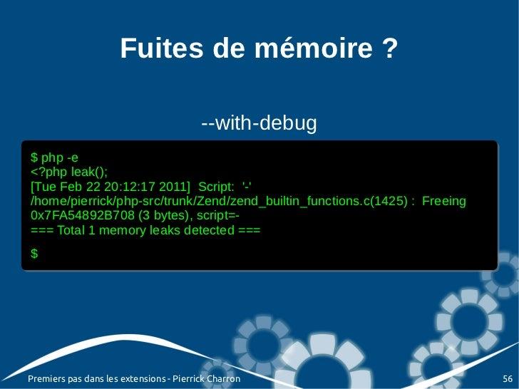 Fuites de mémoire ?                                         --with-debug$ php -e $ php -e<?php leak(); <?php leak();[Tue F...