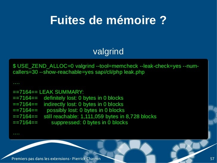 Fuites de mémoire ?                                              valgrind$ USE_ZEND_ALLOC=0 valgrind --tool=memcheck --lea...