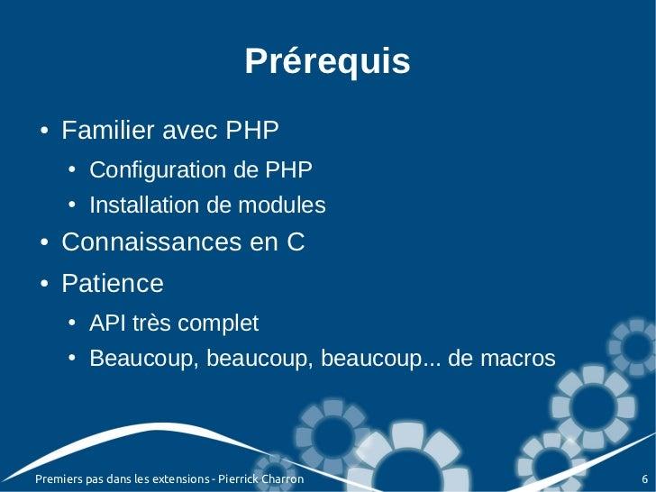 Prérequis●   Familier avec PHP      ●   Configuration de PHP      ●   Installation de modules●   Connaissances en C●   Pat...