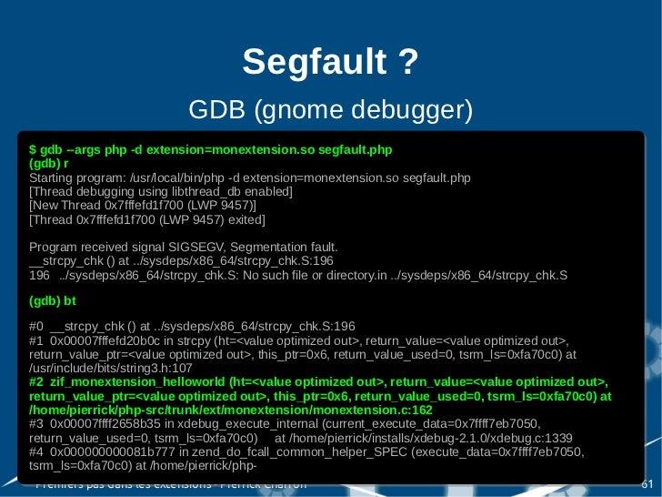 Segfault ?                             GDB (gnome debugger)$ gdb --args php -d extension=monextension.so segfault.php $ gd...