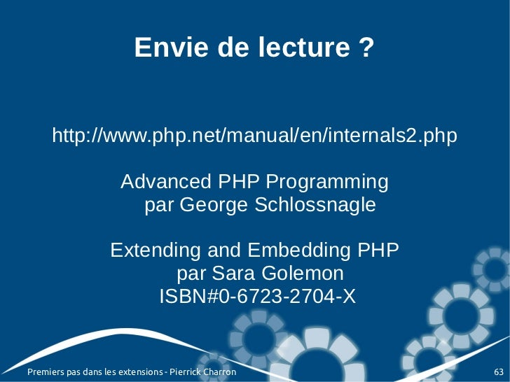 Envie de lecture ?     http://www.php.net/manual/en/internals2.php                      Advanced PHP Programming          ...