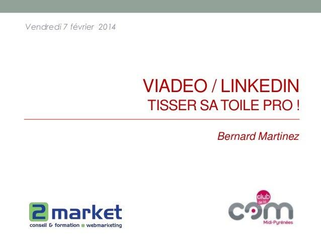Vendredi 7 février 2014  VIADEO / LINKEDIN TISSER SA TOILE PRO ! Bernard Martinez