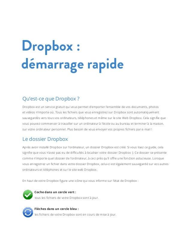 Dropbox: démarrage rapide Qu'est-ce que Dropbox? Dropbox est un service gratuit qui vous permet d'emporter l'ensemble de...