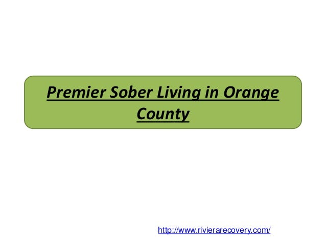 Premier Sober Living In Orange County Http://www.rivierarecovery.com/ ...