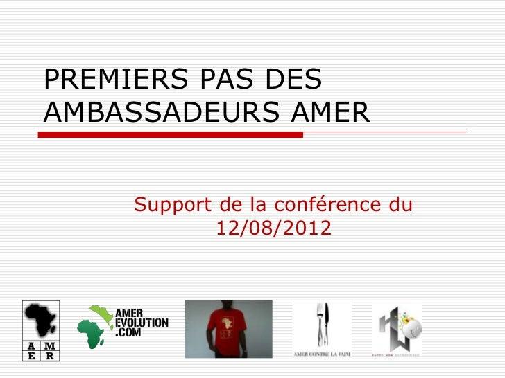PREMIERS PAS DESAMBASSADEURS AMER    Support de la conférence du           12/08/2012