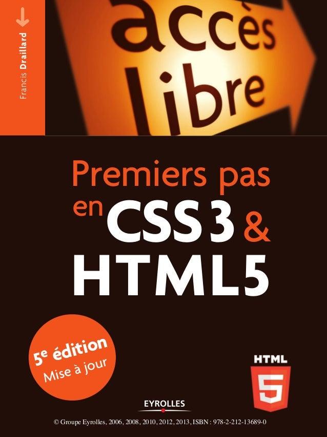 FrancisDraillard CSS3& HTML5 en Premiers pas 5e édition Mise à jour © Groupe Eyrolles, 2006, 2008, 2010, 2012, 2013, ISBN ...