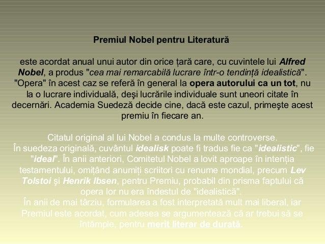 Premiul Nobel pentru Literatură este acordat anual unui autor din orice ţară care, cu cuvintele lui Alfred Nobel, a produs...
