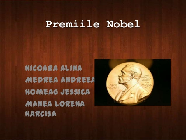 Premiile Nobel  Nicoara Alina Medrea Andreea Homeag Jessica Manea Lorena Narcisa