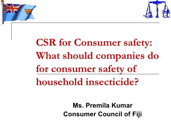 CSR for Consumer safety: What should companies do for consumer safety of household insecticide? Ms. Premila Kumar Consumer...