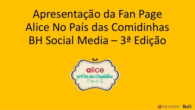 Apresentação da Fan Page Alice No País das Comidinhas BH Social Media – 3ª Edição