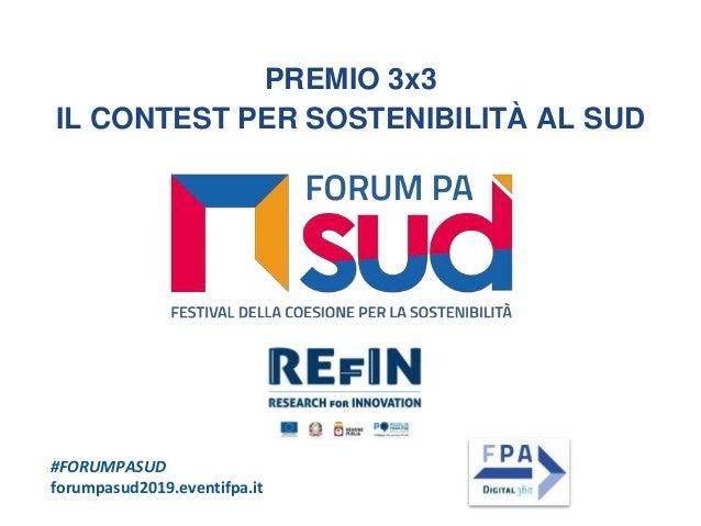 #FORUMPASUD forumpasud2019.eventifpa.it PREMIO 3x3 IL CONTEST PER SOSTENIBILITÀ AL SUD