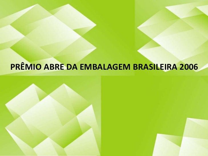 PRÊMIO ABRE DA EMBALAGEM BRASILEIRA2006<br />