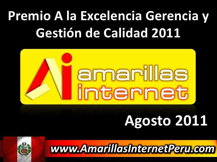 Premio A la Excelencia Gerencia y Gestión de Calidad 2011<br />Agosto 2011<br />www.AmarillasInternetPeru.com<br />