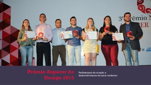 Prêmio Aspacer de Design 2015 Profissionais de criação e desenvolvimento do setor cerâmico
