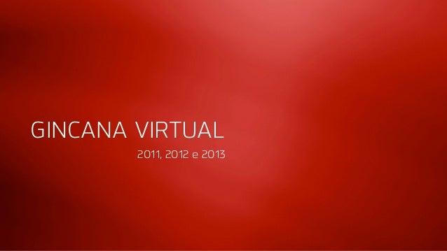 GINCANA VIRTUAL  2011, 2012 e 2013