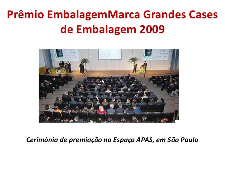 Prêmio EmbalagemMarca Grandes Cases de Embalagem 2009<br />Cerimônia de premiação no Espaço APAS, em São Paulo<br />