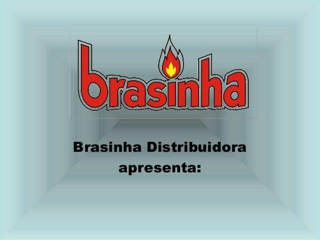 Brasinha Distribuidora      apresenta: