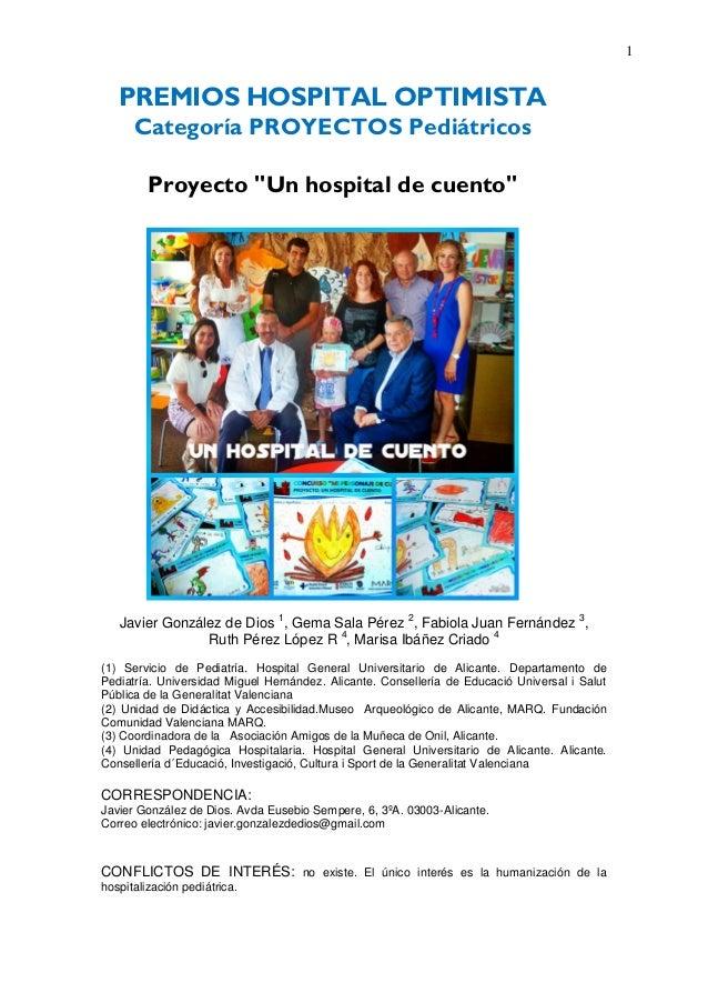 """1 PREMIOS HOSPITAL OPTIMISTA Categoría PROYECTOS Pediátricos Proyecto """"Un hospital de cuento"""" Javier González de Dios 1 , ..."""