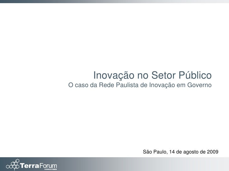 Inovação no Setor Público O caso da Rede Paulista de Inovação em Governo                            São Paulo, 14 de agost...