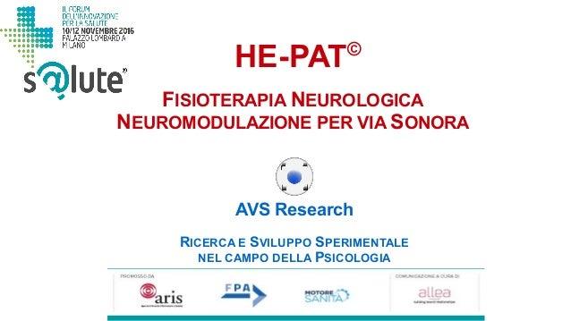 HE-PAT© AVS Research RICERCA E SVILUPPO SPERIMENTALE NEL CAMPO DELLA PSICOLOGIA FISIOTERAPIA NEUROLOGICA NEUROMODULAZIONE ...