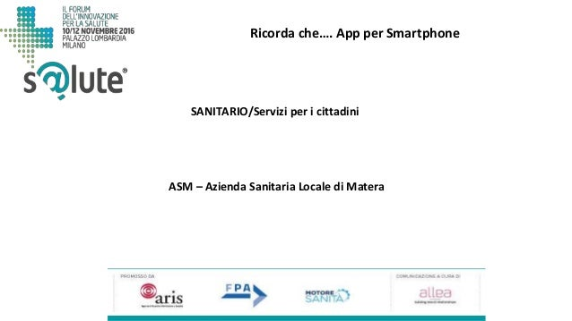 Ricorda che…. App per Smartphone ASM – Azienda Sanitaria Locale di Matera SANITARIO/Servizi per i cittadini