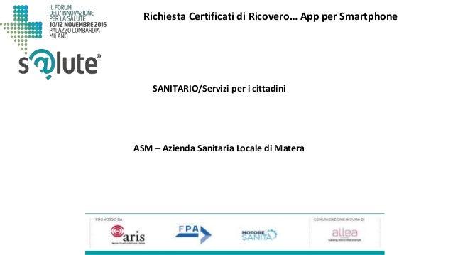 Richiesta Certificati di Ricovero… App per Smartphone ASM – Azienda Sanitaria Locale di Matera SANITARIO/Servizi per i cit...