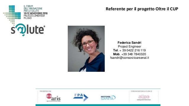 Federica Sandri Project Engineer Tel. + 39 0422 216 119 Mob. +39 348 7840320 fsandri@consorzioarsenal.it Referente per il ...