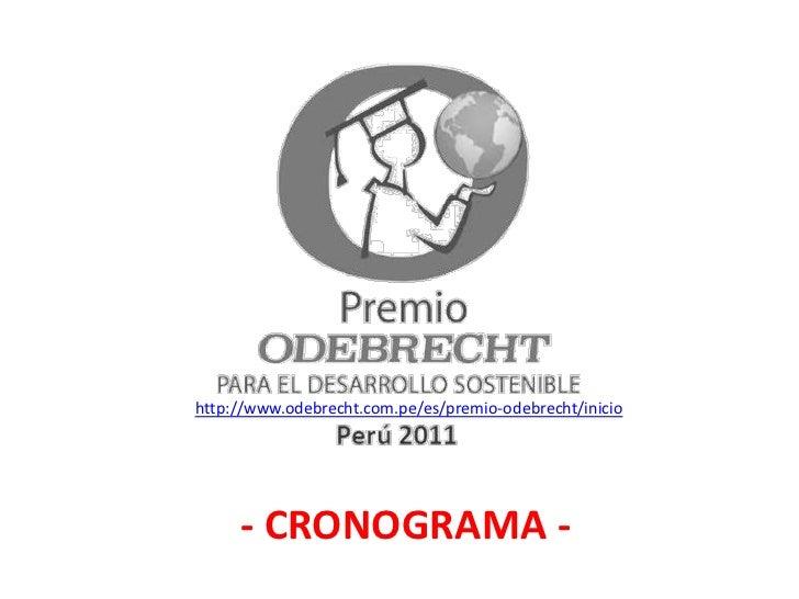 http://www.odebrecht.com.pe/es/premio-odebrecht/inicio<br /> - CRONOGRAMA -<br />