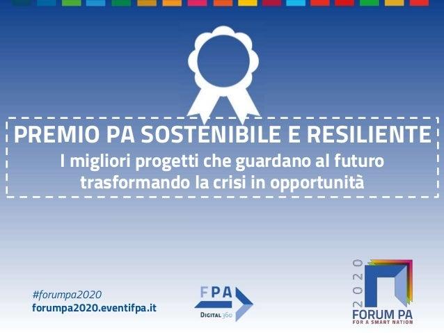 #forumpa2020 forumpa2020.eventifpa.it PREMIO PA SOSTENIBILE E RESILIENTE I migliori progetti che guardano al futuro trasfo...