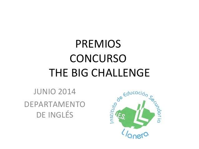 PREMIOS CONCURSO THE BIG CHALLENGE JUNIO 2014 DEPARTAMENTO DE INGLÉS