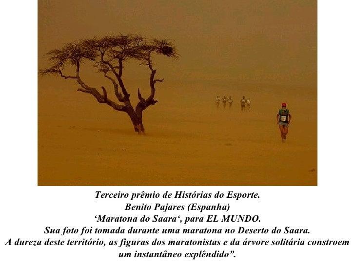Terceiro prêmio de Histórias do Esporte. Benito Pajares (Espanha) 'Maratona do Saara', para EL MUNDO. Sua foto foi tomada ...