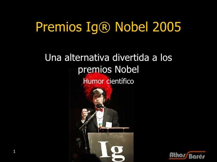 Premios Ig® Nobel 2005 Una alternativa divertida a los premios Nobel Humor científico