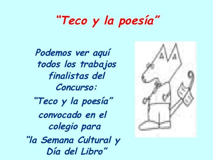 """"""" Teco y la poesía"""" <ul><li>Podemos ver aquí todos los trabajos finalistas del Concurso: </li></ul><ul><li>"""" Teco y la poe..."""