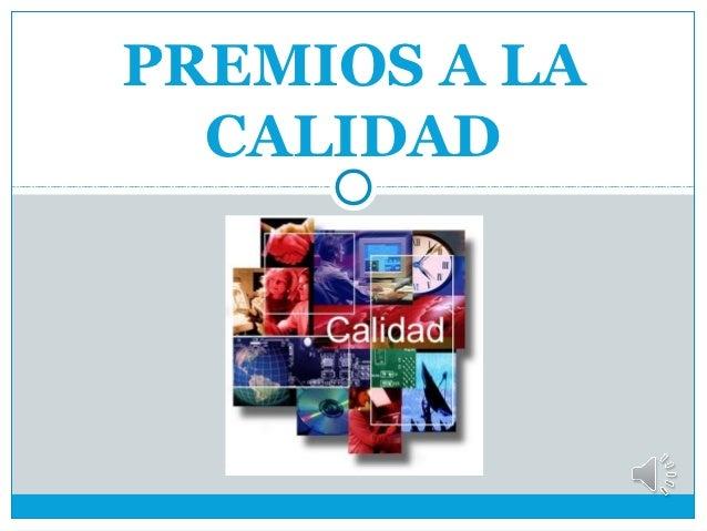 PREMIOS A LA  CALIDAD