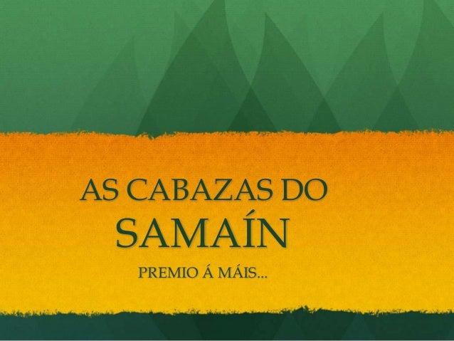 AS CABAZAS DO  SAMAÍN PREMIO Á MÁIS...