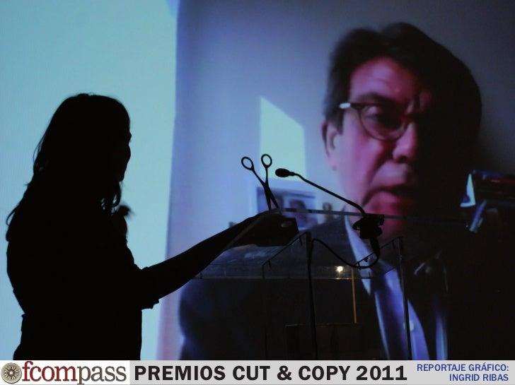 PREMIOS CUT & COPY 2011   REPORTAJE GRÁFICO:                                INGRID RIBAS