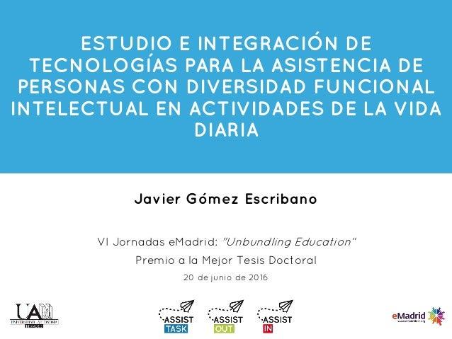 ESTUDIO E INTEGRACIÓN DE TECNOLOGÍAS PARA LA ASISTENCIA DE PERSONAS CON DIVERSIDAD FUNCIONAL INTELECTUAL EN ACTIVIDADES DE...