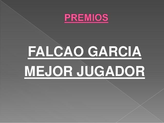 FALCAO GARCIA MEJOR JUGADOR
