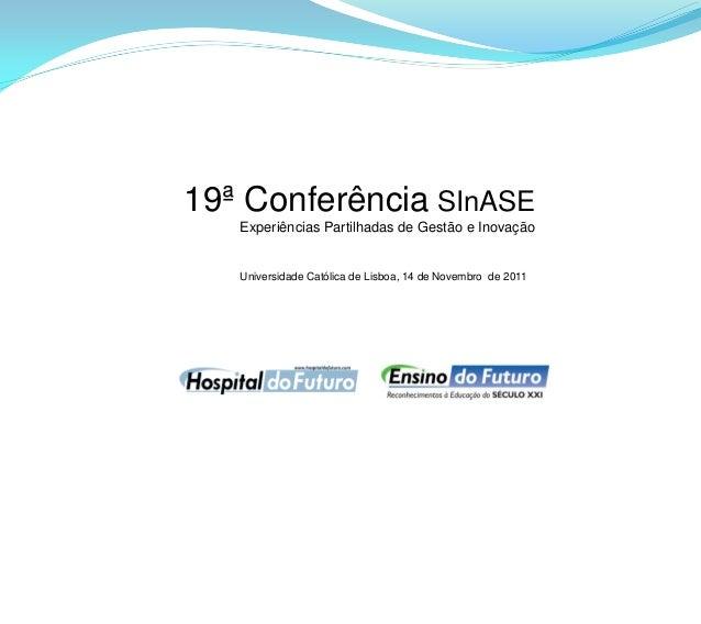 19ª Conferência SInASE Experiências Partilhadas de Gestão e Inovação  Universidade Católica de Lisboa, 14 de Novembro de 2...