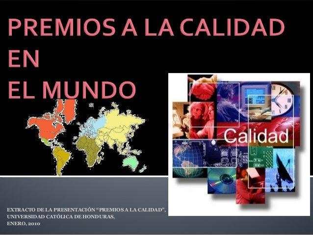 """EXTRACTO DE LA PRESENTACIÓN """"PREMIOS A LA CALIDAD"""", UNIVERSIDAD CATÓLICA DE HONDURAS, ENERO, 2010"""