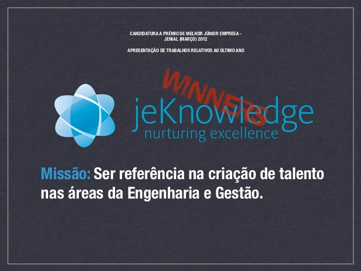 CANDIDATURA A PRÉMIO DE MELHOR JÚNIOR EMPRESA -                            JENIAL (MARÇO) 2012             APRESENTAÇÃO DE...
