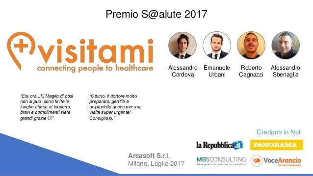 Areasoft S.r.l. Milano, Luglio 2017 Premio S@alute 2017 Credono in Noi Alessandro Cordova Emanuele Urbani Roberto Cagnazzi...
