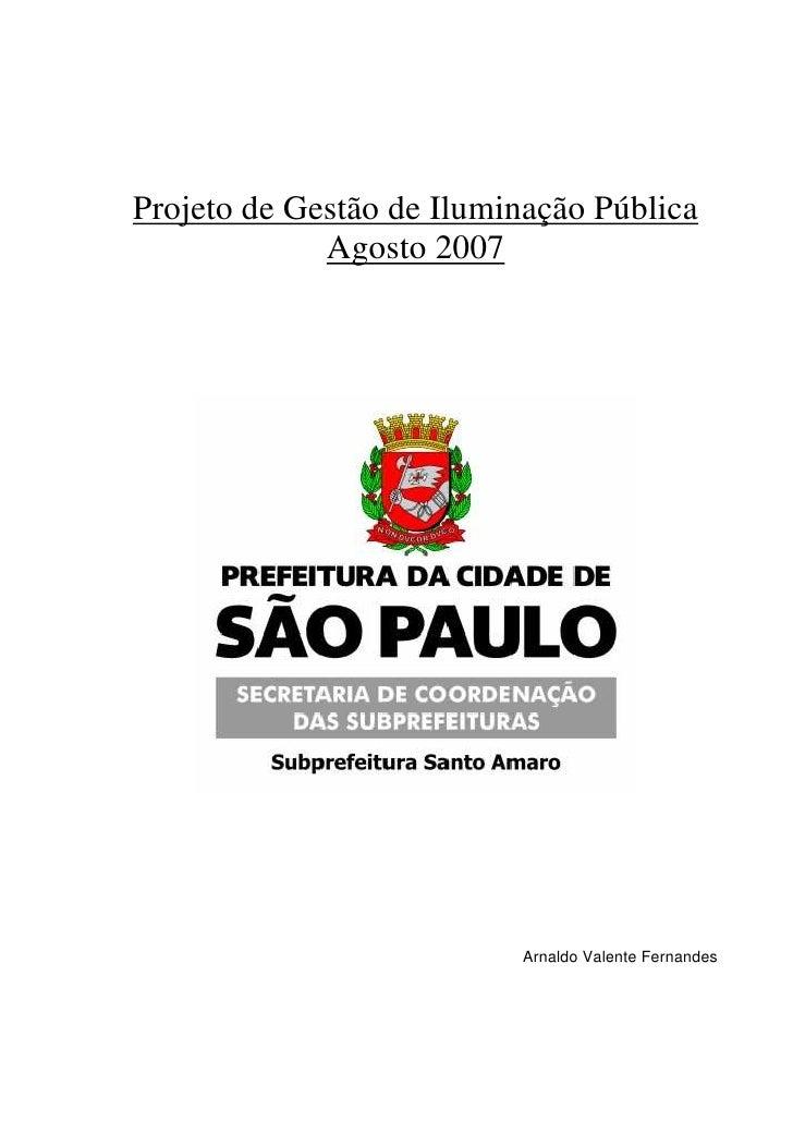 Projeto de Gestão de Iluminação Pública             Agosto 2007                          Arnaldo Valente Fernandes