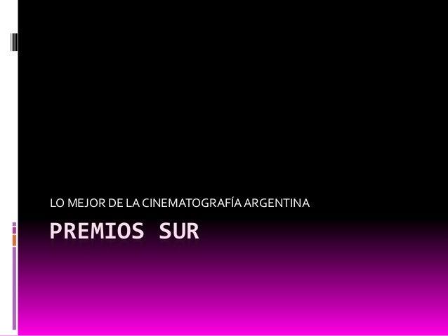 PREMIOS SURLO MEJOR DE LA CINEMATOGRAFÍAARGENTINA